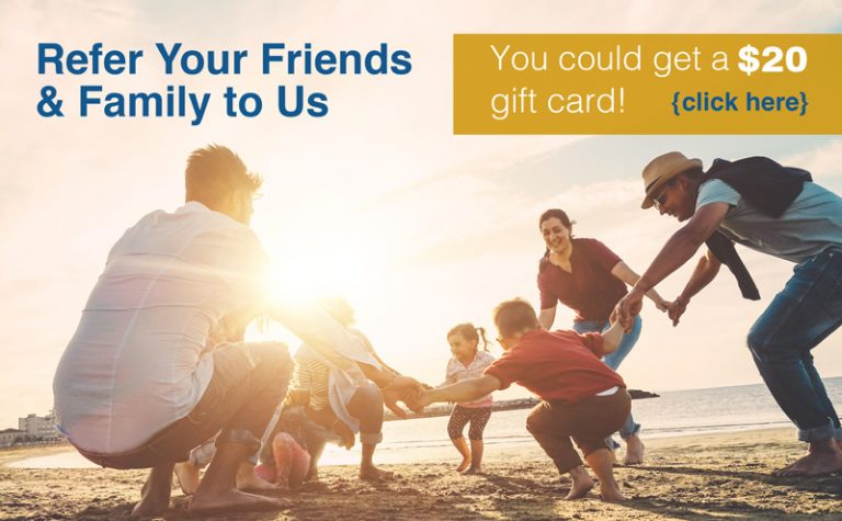 refer a friend or family member you could get a $20 card click here